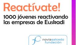 reACTIVAte! 1000 jóvenes reactivando las empresas de Euskadi, con Fundación Novia Salcedo