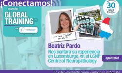 Conectamos especial Global Training: Beatriz Pardo nos cuenta su experiencia en Luxemburgo en el Centre of Neuropathology LCNP
